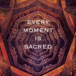 every moment is sacred